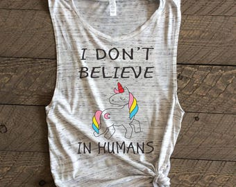 I dont believe in humans,unicorn shirt,unicorns shirt,unicorn muscle tank, rainbow unicorn,unicorn tshirt,unicorn tee,unicorn muscle tee,