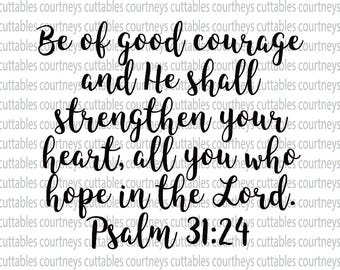 Be of good courage and He shall strengthen your heart all you who hope in the Lord svg/Psalm 31 24 SVG Bible Verse svg/ png