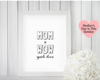 Mom is Wow Upside Down Printable Set, Mothers Day Gift From Kids, Last Minute Gift, Mom Birthday Gift, Wall Art, Instant Download Print