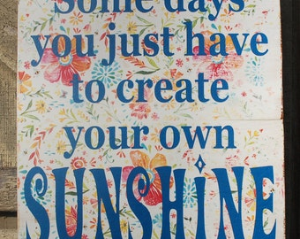 Some days you just have to create your own sunshine Wood sign stocking stuffer gift sunshine wood sign Katie Daisy