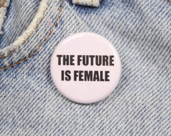 The Future Is Female 1.25 Inch Pin Back Button Badge