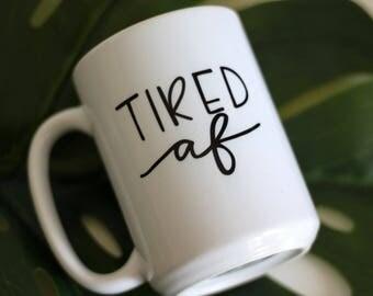 """15oz Mug - """"Tired AF"""""""