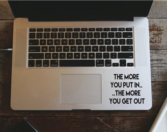 Macbook Air Pro Decals - The More You Put In The More You Get Out - Removable Vinyl Laptop/iPad Stickers
