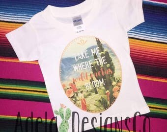 Take me where the wild cactus bloom Toddler/Infant shirt