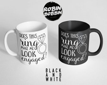 Does This Ring Make Me Look Engaged Mug-Engagement Announcement Cup-Fiance Gift, Engagement Gift for Best Friend, Black & White Coffee Mug