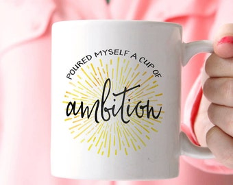 Poured Myself A Cup Of Ambition Mug