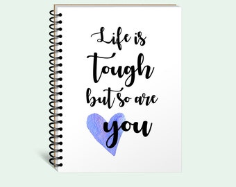 Writing journal, inspirational journal, cute diary, spiral notebook, bullet journal, blank lined dot, Life is Tough but so are You