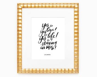 Yes to Love! Life! Staying in More! | Liz Lemon Quote Art Print | 8x10""