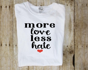 More Love Less Hate Shirt - More Love Shirt - Less Hate Shirt - More Love Shirts - More Love Tee - Love is Love Shirt - Tumblr Tee