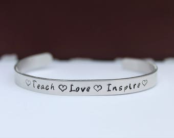 Hand Stamped Teach Love Inspire Cuff Bracelet - Teacher Gift - End of the Year Gift - Personalized Jewelry