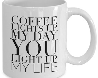 Love quote coffee mug - Coffee lights up my day you light up my life
