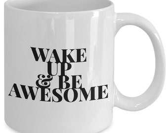 Inspirational Gift coffee mug - wake up and be awesome - Unique gift mug for him, her, mom, dad, kids, husband, wife, boyfriend, men, women