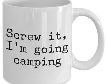 Camping Gift Coffee Mug - Screw It, I'm Going Camping - Unique gift mug for camper