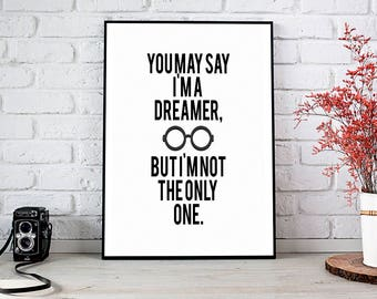 You May Say I'm A Dreamer, Motivational Art,Wall Decor,Trending,Art Prints,Instant Download,Printable Art,Wall Art Prints,Digital Prints