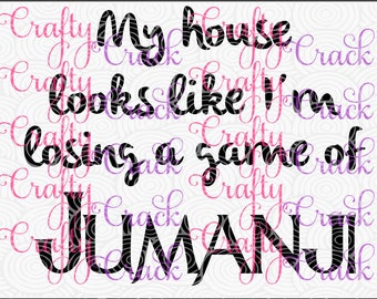 My House Looks Like I'm Losing a Game of Jumanji SVG, DXF, PNG - Digital Download for Silhouette Studio, Cricut Design Space