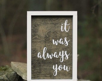 It Was Always You wood framed sign