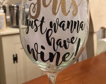 Girls just wanna have wine.  Customized lg  wine glass.