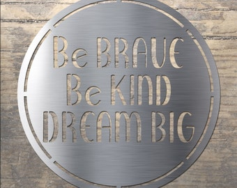 Be Brave Be Kind Dream Big - Stainless Steel Wall Art