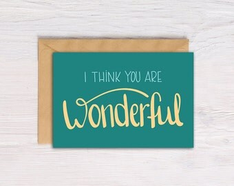 """Printable Greeting Card, 5x7, Hand lettering, """"I think you are wonderful"""", Card for Friend, Instant Download"""