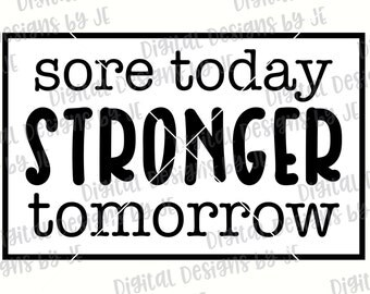 Sore Today Stronger Tomorrow Digital Download Cut File SVG, DXF, Png, Eps Cut file for Silhouette and Cricut Commercial Use Gym Motivation