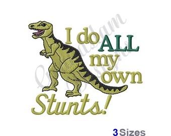 Dinosaur All My Own Stunts - Machine Embroidery Design