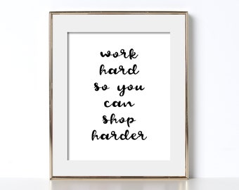 Funny Quote Printable Digital Download Funny Quote Print Work Hard So You Can Shop Harder Hilarious Poster Funny Quote Poster Hilarious Art