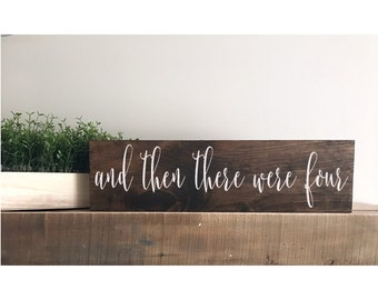 "and then there were four - pregnancy announcement  -family sign - children sign - new baby sign - baby shower sign 20"" x 5 1/2"" Sign"