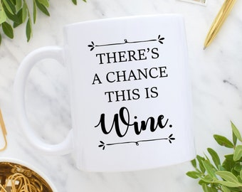 Coffee Mug | There's a Chance this is Wine Mug | Funny Mug | Gift for Her | Wine Lover Gift | This is Wine | Wine Mug | This Might be Wine