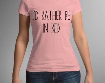 Id Rather Be In Bed T Shirt, Women's T Shirt, Funny T Shirt, Women's T Shirt, Women's Clothing, Female Clothing, Rather Be In Bed T Shirt