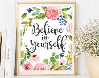 Inspirational Quote, Bedroom Decor, Home Decor, Believe in Yourself Print, Wall Art, Motivational Quote, Watercolor Floral Print, Nursery