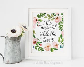 She Designed A Life She Loved Digital Printable Art Quote Office Quote, Motivation and Inspirational Quote, Make This Day Count