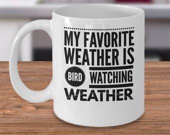 Bird Watching Gifts -  Bird Watcher Coffee Mug - My Favorite Weather Is Bird Watching Weather - Inexpensive Gift Idea