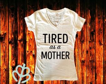 Tired as a mother shirt, Mom shirt, Woman's shirt, Funny Mom shirt, Tired mom shirt, Mother shirt, V-neck shirt, Crew Neck Shirt, Custom