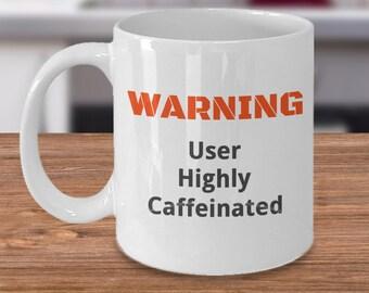 WARNING User Highly Caffeinated Novelty Funny Coffee Mug