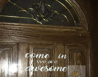 Come in we are Awesome permanent vinyl door decal | Door Greeting | Door Decal | Front Door Decal | Front Door Greeting | Door Sticker