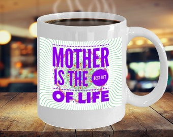 """Celebrate """"Mother is the Best Gift of Life"""" coffee white mug."""