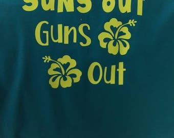 Suns Out Guns Out T-shirts.