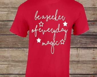 Be a seeker of everyday magic TShirt/Inspirational Shirt/Inspirational Tee/Motivational Shirt/Motivational Tee/Inspiring Gift/Positive Vibes