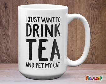 I Just Want To Drink Tea And Pet My Cat Mug | Gifts Under 25 | Cat Coffee Mug | Cat Lover Gift | Wife Gift | Funny Birthday Gift | Quote Mug