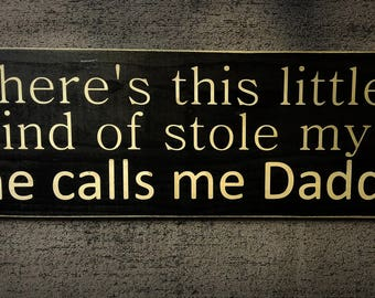 So there's this little girl who kind of stole my heart she calls me daddy wooden sign, Father's Day gift