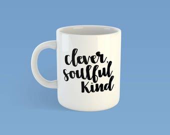 Clever, Soulful + Kind - MUG