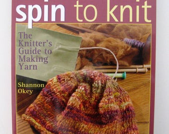 Spin to Knit, The Knitter's Guide to Making Yarn, by Shannon Okey