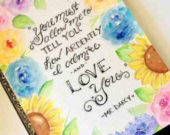 Jane Austen Quote / Mr Darcy / You must allow me to tell you how ardently I admire and love you / Pride and Prejudice