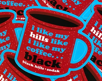Coffee Black Hills South Dakota Sticker - I like my hills like i like my coffee sticker- Black Hills SoDak red camp mug decal Oh Geez Design