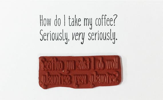 How Do I Take My Coffee Seriously - Altered Attic Rubber Stamp - Funny Espresso Caffeine Quote Humor Greeting Card Art Craft Scrapbook