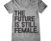 The Future Is Still Female (Women's)