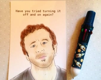 IT Crowd Roy - Have you tried turning it on and off again? - Bromance postcard print - measures 6x4 / 15x10