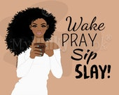 Wake Pray Sip Slay- African American Natural Hair Black Woman Coffee Lover Crown Inspirational Art print