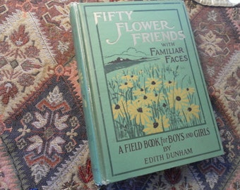 Fifty Flower Friends With Familiar Faces A Field Book for Boys and Girls by Edith Dunham  1907