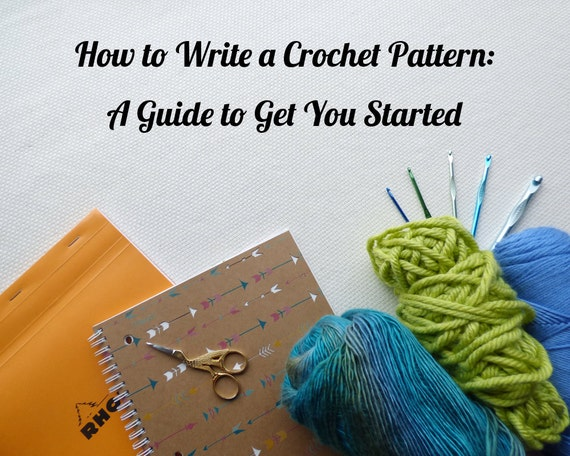 Crochet Pattern Writer : How to Write a Crochet Pattern: A Guide to Get You Started